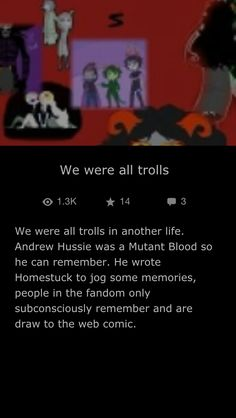 W-well then, my fellow ex-trolls. We now know the truth... Adding on to this, our trollsonas were who we were. I was Azerae Daglow, cerulean blooded Theif of Mind. Comment yours!