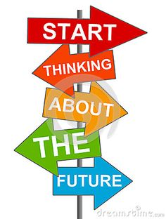 Future - Start thinking about the future, goals in life and career.