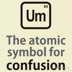 155 best periodic table humor images on pinterest chemistry funny um atomic symbol for the element of confusion urtaz