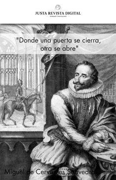 """""""Donde una puerta se cierra, otra se abre""""  Miguel de Cervantes Saavedra"""