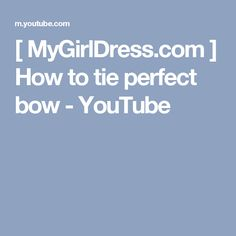 [ MyGirlDress.com ]  How to tie perfect bow - YouTube