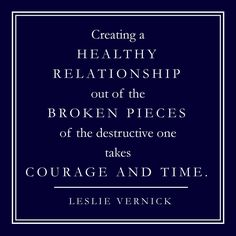 """""""Creating a healthy relationship out of the broken pieces of the destructive one takes courage and time"""" -Leslie Vernick #marriageadvice #marriage #emotionallydestructivemarriage"""