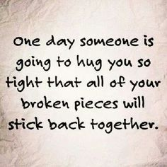 One day someone is going to hug you