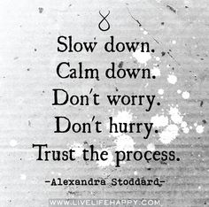 process, the journey, remember this, daily reminder, inspiring quotes