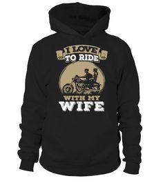I LOVE TO RIDE WITH MY WIFE  #gift #idea #shirt #image #funny #motorcycle #biker #beautiful #giftfordad #giftforhusband #mentee
