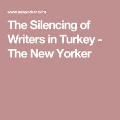 The Silencing of Writers in Turkey - The New Yorker