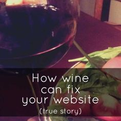 How wine can fix your website (true story) #businessinspiration