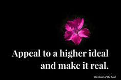 Appeal to a higher ideal and make it real. The Book, Books, How To Make, Livros, Livres, Book, Libri, Libros