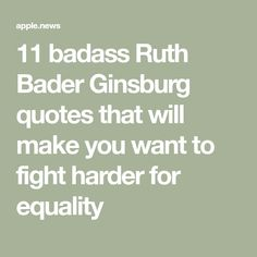 11 badass Ruth Bader Ginsburg quotes that will make you want to fight harder for equality Political Quotes, Feminist Quotes, Bible Quotes, Me Quotes, Bible Verses, Fighting Quotes, Ruth Bader Ginsburg Quotes, Hello Giggles, Justice Ruth Bader Ginsburg