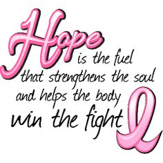Hope is the fuel that strengthens the soul and helps the body win the fight Women's Shirts