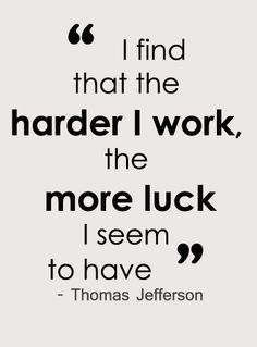 Hard work quote – Thomas Jefferson – I find that the harder I work, the more luck I seem to have. Hard work quote – Thomas Jefferson – I find that the harder I work, the more luck I seem to have. Motivational Quotes For Students, Great Quotes, Quotes To Live By, Student Quotes, Love Your Work Quotes, Student Inspirational Quotes, School Quotes, Super Quotes, The Words