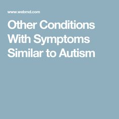 Other Conditions With Symptoms Similar to Autism
