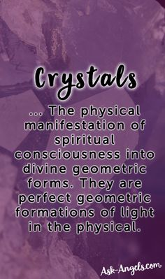 Crystals are the physical manifestation of spiritual consciousness into divine geometric forms. They are perfect geometric formations of light in the physical.