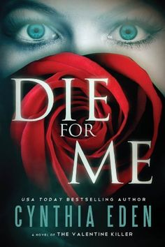 Die For Me: A Novel of the Valentine Killer by Cynthia Eden ~ The huge rose and the eyes on my kindle page drew me in and when I started reading it I was sucked in... hook, line and sinker in to the world that was built up around Katherine and her life under witness protection. I may have had the plot figured out half way through, but it didn't detract from the bumpy ride that kept up the pace until the end.