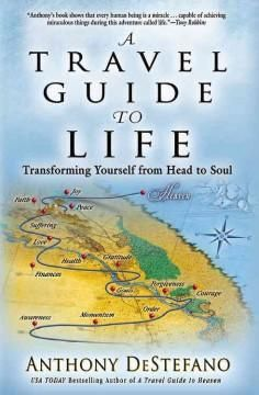 """'A Travel Guide to Life: Transforming Yourself from Head to Soul' by Anthony DeStefano. """"This book is a call to be honest about your life and your search for happiness."""" Rating: 5 stars"""