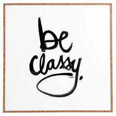 Be Classy Framed Print at Joss and Main