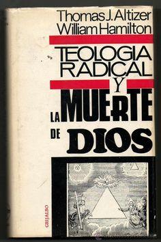 Teología radical y la muerte de Dios / Thomas J.J. Altizer y William Hamilton Publicación Barcelona [etc.] : Grijalbo, 1967