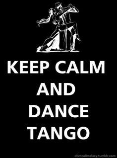 Keep Calm And Dance Tango, love it!