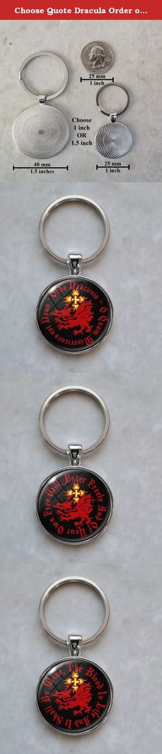 Choose Quote Dracula Order of Dragon Vampire Keychain. Welcome, up for sale is this beautiful handmade pendant Keychain. Dimensions: You can choose between a Pendant that is 25mm in diameter (about 1 inch) OR a pendant that is 40mm in diameter ( about 1.5 inches). The smaller key ring (split ring) measures about 25mm in diameter and the larger key ring measures 35mm in diameter. Materials: The pendant and key ring (split ring) is made out of a metal alloy. The pendant encompasses a…