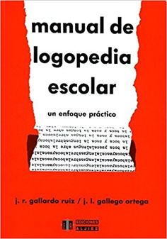 Manual de logopedia escolar. Un enfoque práctico: Amazon.es: José Ramón Gallardo, José Luis Gallego, Aljibe: Libros