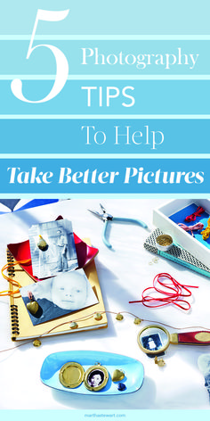 Take Better Pictures | Martha Stewart Living