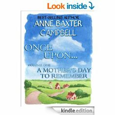 Amazon.com: Once Upon...- Volume 1 - A Mother's Day To Remember eBook: Anne Baxter Campbell: Kindle Store