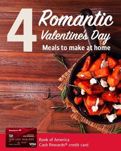 Who says restaurants = romance? Your home is an even better setting for a Valentine's Day meal. Whether you want to whip up a surprise or cook something together, with these romantic meals—including starters, salads, sides, main courses, and dessert—you won't be sorry you stayed in. Plus, earn 2% cash back on ingredients at grocery stores and wholesale clubs with the Cash Rewards credit card. Learn more. bankofamerica.com/getcashback