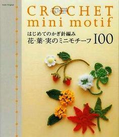 100 diferentes flores, hojas y frutas en miniatura. Muy bonitos! http://issuu.com/croweberry/docs/crochet_mini_motif_100