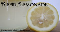 Kefir lemonade from Naturally Knocked Up! ~ thanks Donielle