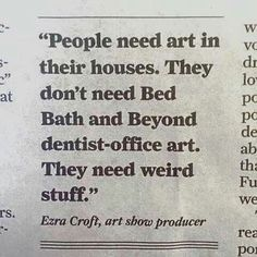 """""""People need art in their houses. They don't need Bed Bath and Beyond dentist-office art. They need weird stuff."""" Ezra Croft"""