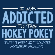 I Was Addicted To The Hokey Pokey, But Then I Turned Myself Around T-Shirt