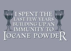 "Snorgtees - Immunity to iocane powder. Princess Bride:  Buttercup: ""And to think, all that time it was your cup that was poisoned!""  Man in black/ Westley : ""They were both poisoned. I've spent the last few years of my life building up an immunity to iocane powder."""