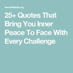 25+ Quotes That Bring You Inner Peace To Face With Every Challenge