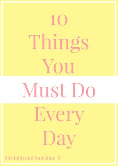 10 Things You Must Do Every Day   Strength and Sunshine @RebeccaGF666 #motivation