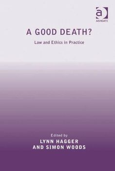 A Good Death? by Lynn Hagger. $99.96. Publisher: Ashgate; New edition edition (February 28, 2013). 190 pages