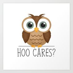 Hoo Cares? Art Print