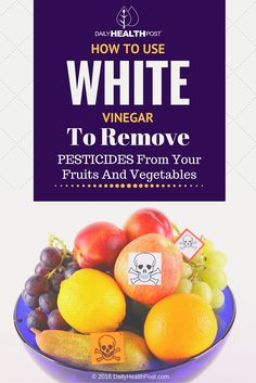 How To Use White Vinegar To Remove Pesticides From Your Fruits And Vegetables