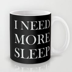 """I NEED MORE SLEEP"" Mug by Sara Eshak on Society6."