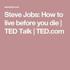 Steve Jobs: How to live before you die   TED Talk   TED.com