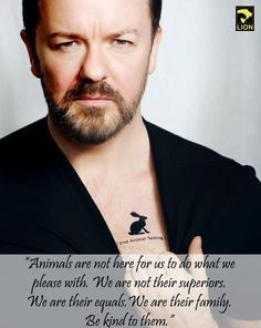 We are NOT their superiors.   RT if you agree with @RickyGervais! #BeKind #WeAreAllEarthlings