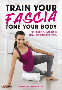Train your fascia to tone your body. This successful method will help you form firm connective tissue.