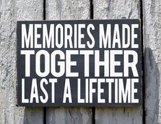 Memories Together Last A Lifetime Sign Quote Family Home Master Bedroo – The Sign Shoppe