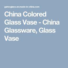 China Colored Glass Vase  - China Glassware, Glass Vase