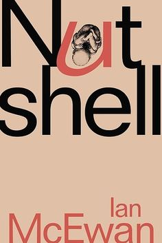 Nutshell by Ian McEwan – 1 September | 31 Incredible Books You Simply Must Read…