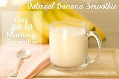 """Oatmeal Banana Smoothie -- Our """"go to"""" Morning Smoothie // from The White Kitchen Blog!"""