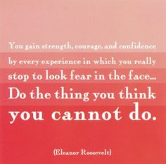 Do the things you think you CANNOT do...
