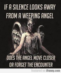 If A Silence Looks Away From A Weeping Angel... ooooh good question!