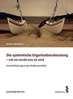 Die systemische Organisationsberatung - wie sie wurde, was sie wird: Eine Einführung in das Professionsfeld (passion4profession)