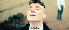 """That time you dreamed of saying this with regards to your proximity to Thomas Shelby. 