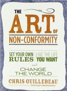 The Art of Non-Conformity: Set Your Own Rules, Live the Life You Want, and Change the World by Chris Guillebeau, http://amzn.to/NaWUAd